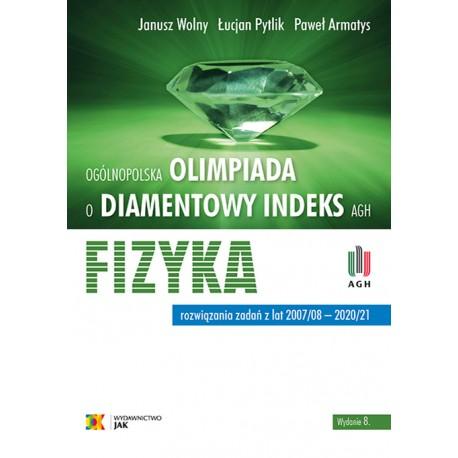 """""""Olimpiada o Diamentowy Indeks AGH"""". FIZYKA. Rozwiązania zadań z lat 2007–2020. Wydanie 7"""