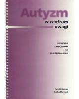 AUTYZM W CENTRUM UWAGI Podręcznik z ćwiczeniami dla profesjonalistów